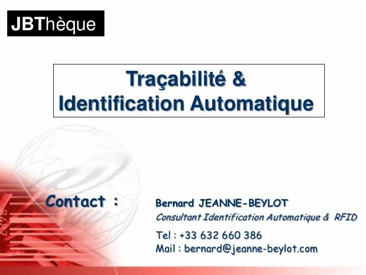JBThèque            Traçabilité &    Identification Automatique   Contact :   Bernard JEANNE-BEYLOT               Consulta...