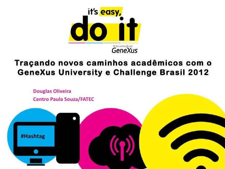 Traçando novos caminhos acadêmicos com o GeneXus University e Challenge Brasil 2012     Douglas Oliveira     Centro Paula ...
