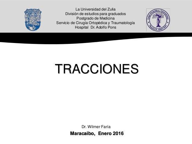 La Universidad del Zulia División de estudios para graduados Postgrado de Medicina Servicio de Cirugía Ortopédica y Trauma...