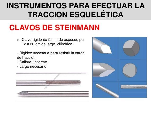 INSTRUMENTOS PARA EFECTUAR LA TRACCION ESQUELÉTICA o Clavo rígido de 5 mm de espesor, por 12 a 20 cm de largo, cilíndrico....
