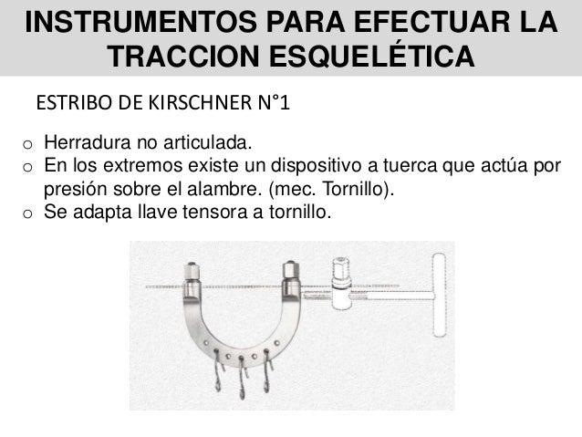 INSTRUMENTOS PARA EFECTUAR LA TRACCION ESQUELÉTICA ESTRIBO DE KIRSCHNER N°1 o Herradura no articulada. o En los extremos e...
