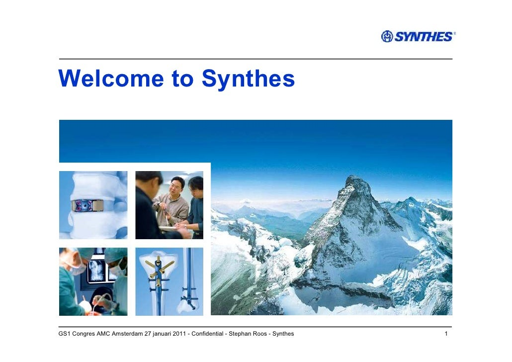 Welcome to SynthesGS1 Congres AMC Amsterdam 27 januari 2011 - Confidential - Stephan Roos - Synthes   1