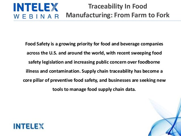 Traceability In Food Manufacturing: From Farm to Fork Food Safety is a growing priority for food and beverage companies ac...