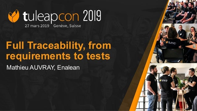 Full Traceability, from requirements to tests Mathieu AUVRAY, Enalean