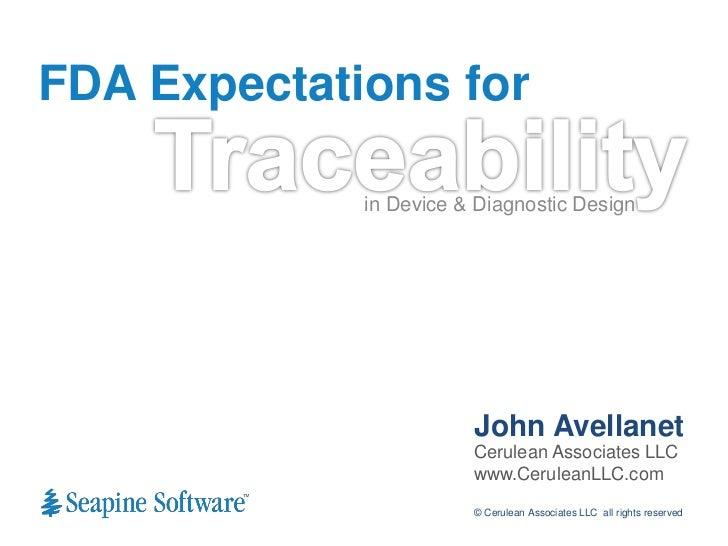 FDA Expectations for             in Device & Diagnostic Design                        John Avellanet                      ...