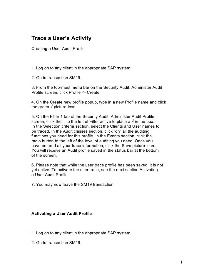Trace a User's ActivityCreating a User Audit Profile1. Log on to any client in the appropriate SAP system.2. Go to transac...