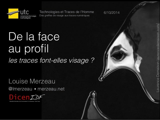 De la face au profil les traces font-elles visage ? Louise Merzeau @lmerzeau • merzeau.net Technologies et Traces de l'Hom...