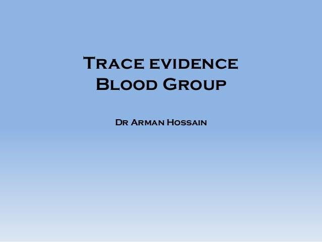 Trace evidence Blood Group Dr Arman Hossain