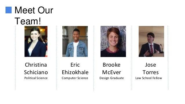 Eric Ehizokhale Computer Science Brooke McEver Design Graduate Jose Torres Law School Fellow Meet Our Team! Christina Schi...