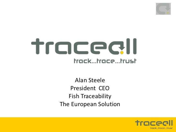 Alan Steele    President CEO   Fish TraceabilityThe European Solution