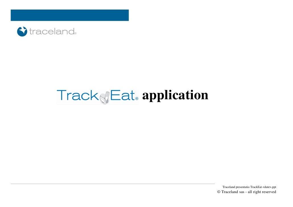 application      <luogo e data>                        Traceland presentatio TrackEat <date>.ppt                    © Trac...