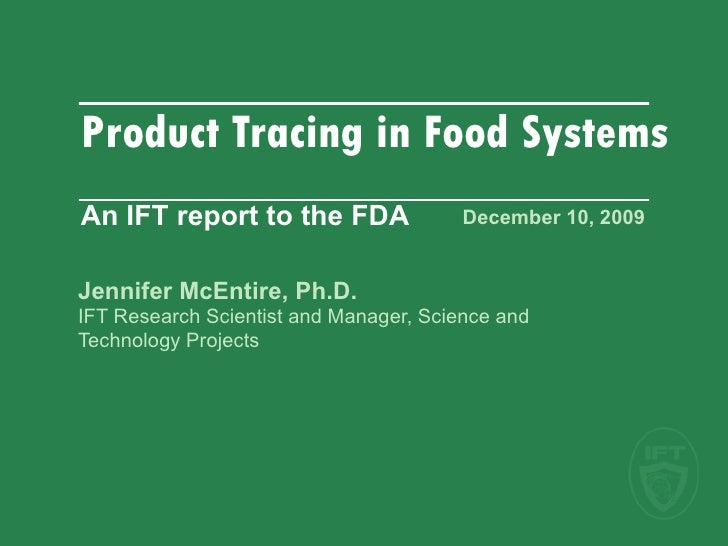December 10, 2009   Jennifer McEntire, Ph.D. IFT Research Scientist and Manager, Science and  Technology Projects Product ...