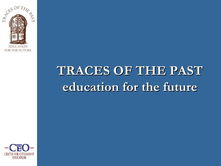 TRACES OF THE PAST education for the future