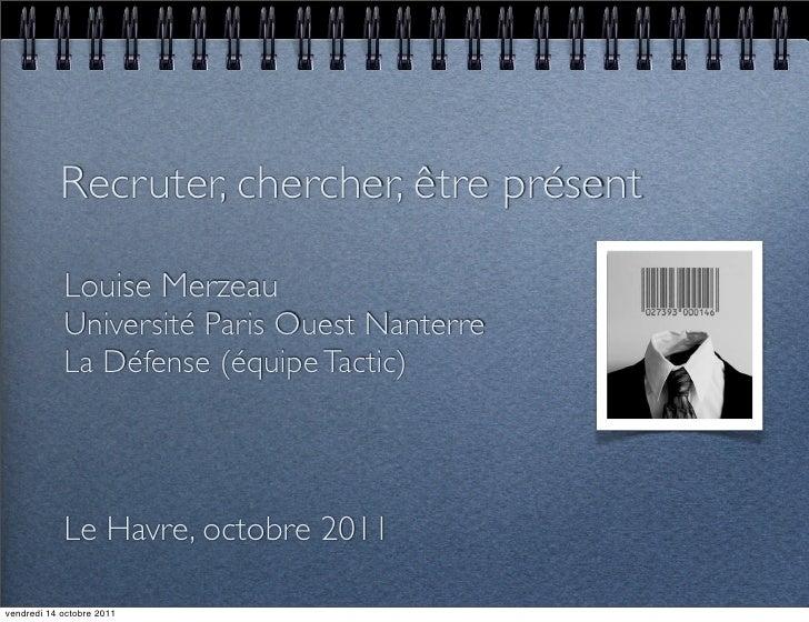 Recruter, chercher, être présent            Louise Merzeau            Université Paris Ouest Nanterre            La Défens...