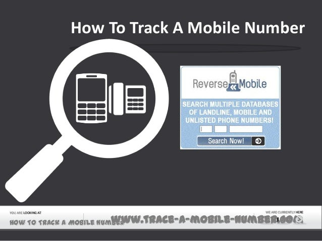 YOU ARE LOOKING AT How To Track A Mobile Numberwww.trace-a-mobile-number.com WE ARE CURRENTLY HERE 1 of 7 How To Track A M...