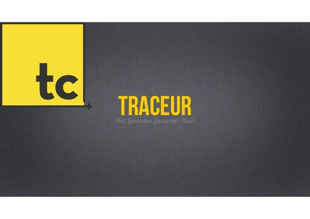 Next Generation Javascript - Now! Traceur