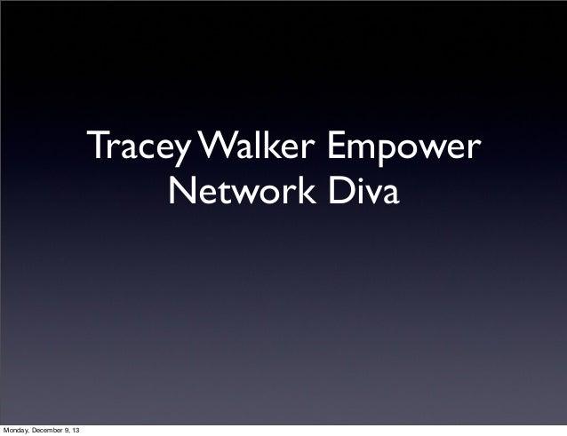 Tracey Walker Empower Network Diva  Monday, December 9, 13