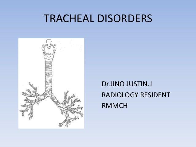 TRACHEAL DISORDERS  Dr.JINO JUSTIN.J  RADIOLOGY RESIDENT  RMMCH