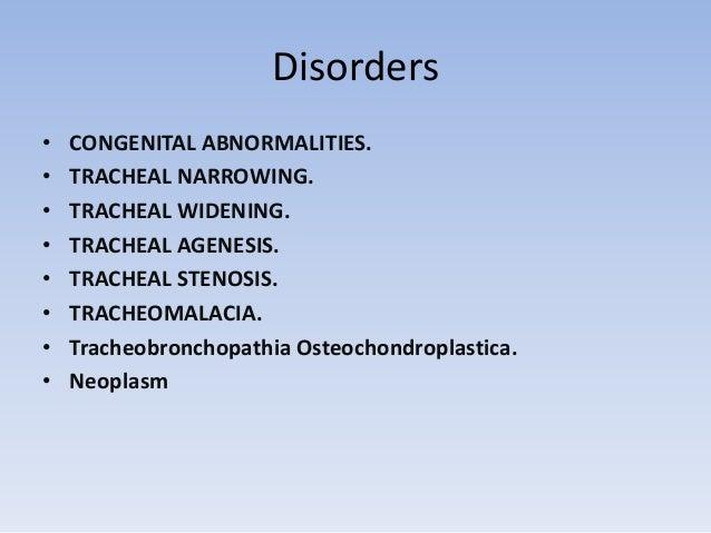 Disorders  • CONGENITAL ABNORMALITIES.  • TRACHEAL NARROWING.  • TRACHEAL WIDENING.  • TRACHEAL AGENESIS.  • TRACHEAL STEN...