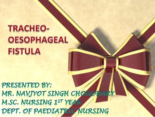 Introduction• Tracheo-oesophageal fistula and  Oesophagal Atresia are the  malformation of digestive  system, In which oes...