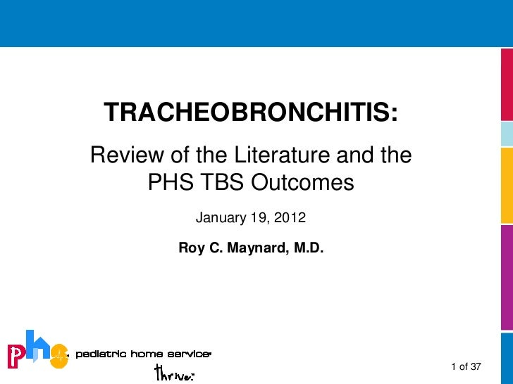 TRACHEOBRONCHITIS:Review of the Literature and the     PHS TBS Outcomes          January 19, 2012        Roy C. Maynard, M...