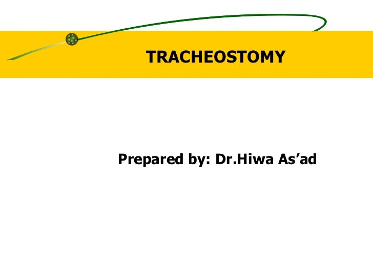 TRACHEOSTOMY  Prepared by: Dr.Hiwa As'ad