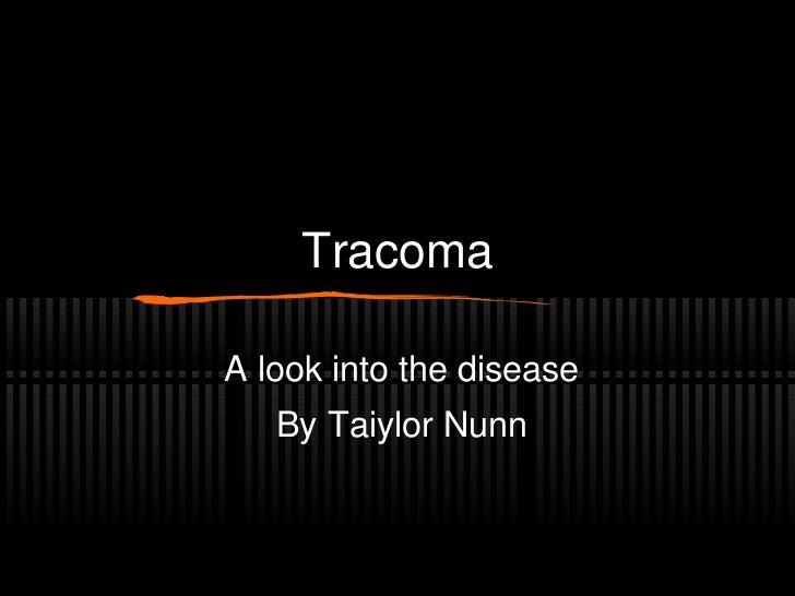 TracomaA look into the disease   By Taiylor Nunn