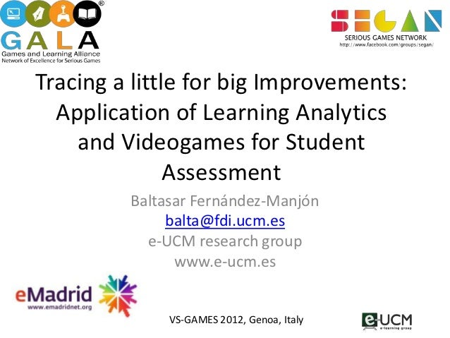 Tracing a little for big Improvements:  Application of Learning Analytics    and Videogames for Student               Asse...