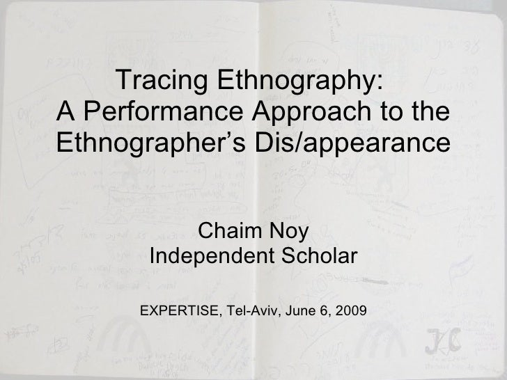 Tracing Ethnography:  A Performance Approach to the Ethnographer's Dis/appearance Chaim Noy Independent Scholar EXPERTISE,...