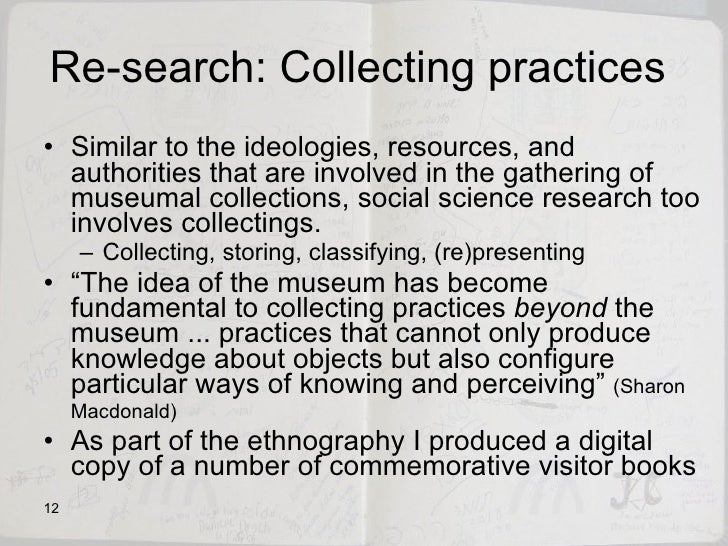 Re-search: Collecting practices  <ul><li>Similar to the ideologies, resources, and authorities that are involved in the ga...