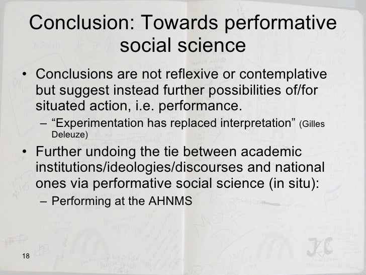 Conclusion: Towards performative social science <ul><li>Conclusions are not reflexive or contemplative but suggest instead...