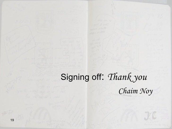<ul><li>  Signing off :  Thank you </li></ul><ul><li>  Chaim Noy </li></ul>