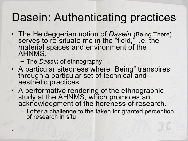 Dasein: Authenticating practices <ul><li>The Heideggerian notion of  Dasein   (Being There)  serves to re-situate me in th...