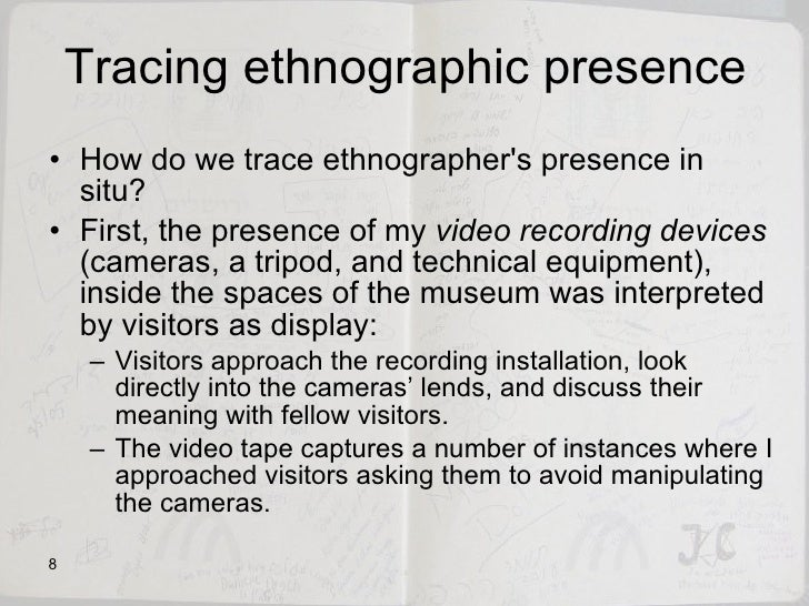Tracing ethnographic presence <ul><li>How do we trace ethnographer's presence in situ?  </li></ul><ul><li>First, the prese...