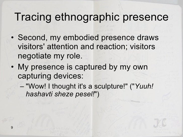 Tracing ethnographic presence <ul><li>Second, my embodied presence draws visitors' attention and reaction; visitors negoti...