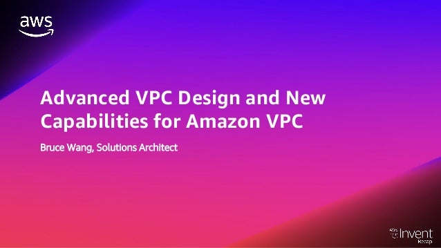 Advanced VPC Design and New Capabilities for Amazon VPC Bruce Wang, Solutions Architect