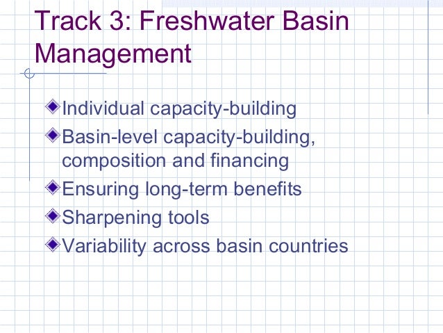 Track 3: Freshwater Basin Management Individual capacity-building Basin-level capacity-building, composition and financing...