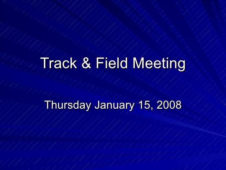 Track & Field Meeting Thursday January 15, 2008