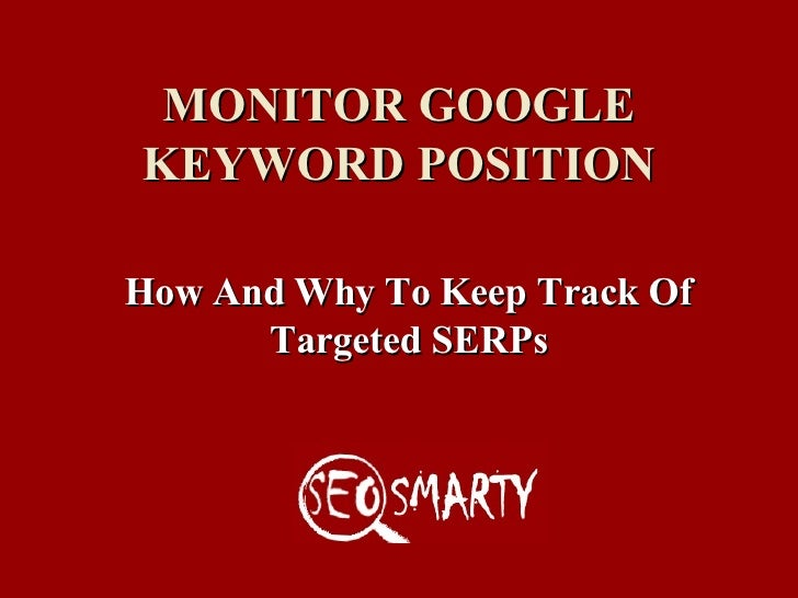 MONITOR GOOGLE KEYWORD POSITION How And Why To Keep Track Of Targeted SERPs