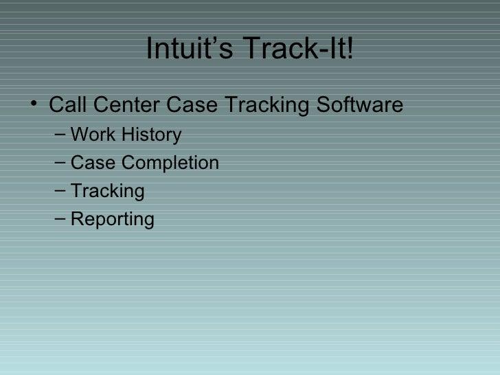 Intuit's Track-It! <ul><li>Call Center Case Tracking Software </li></ul><ul><ul><li>Work History </li></ul></ul><ul><ul><l...