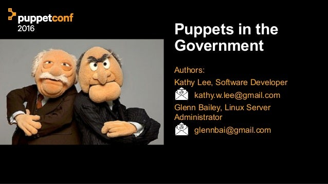 Puppets in the Government Authors: Kathy Lee, Software Developer kathy.w.lee@gmail.com Glenn Bailey, Linux Server Administ...