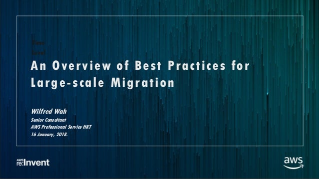 © 2017, Amazon Web Services, Inc. or its Affiliates. All rights reserved. An Overview of Best Practices for Large-scale Mi...