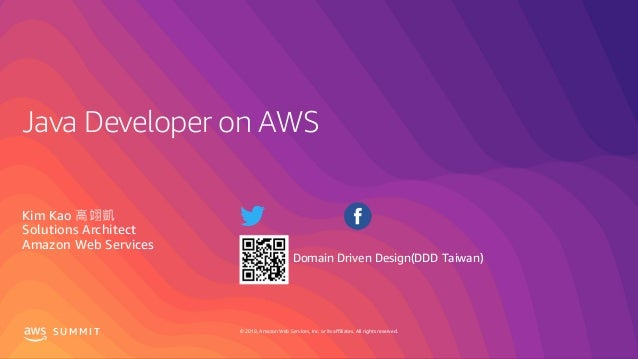 © 2019, Amazon Web Services, Inc. or its affiliates. All rights reserved.S U M M I T Java Developer on AWS Kim Kao Solutio...