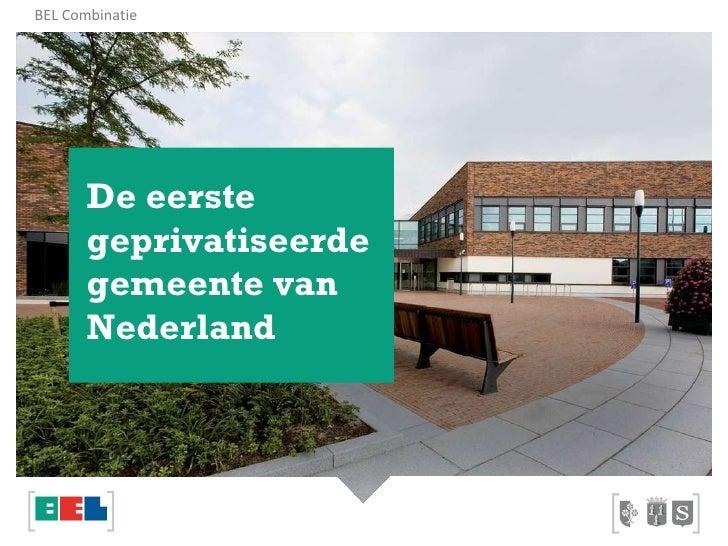 De eerste  geprivatiseerde  gemeente van  Nederland BEL Combinatie