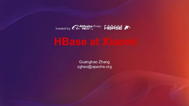 hosted by HBase at Xiaomi Guanghao Zhang zghao@apache.org