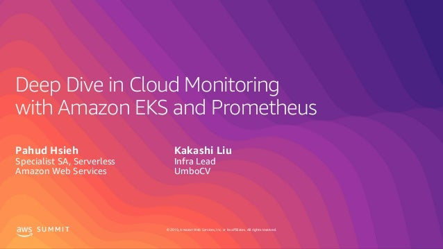 © 2019, Amazon Web Services, Inc. or its affiliates. All rights reserved.S U M M I T Deep Dive in Cloud Monitoring with Am...