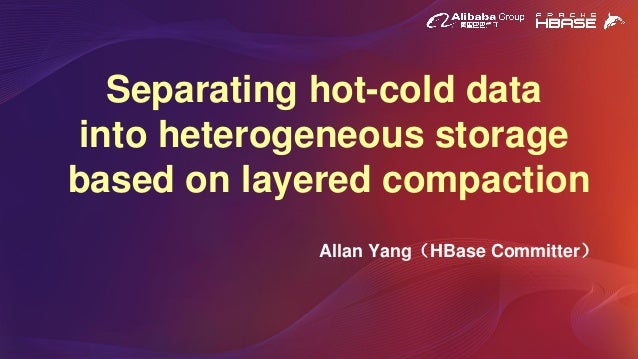 Separating hot-cold data into heterogeneous storage based on layered compaction Allan Yang(HBase Committer)
