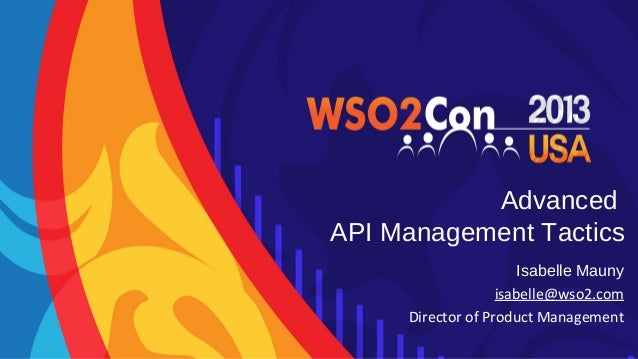 Advanced API Management Tactics Isabelle Mauny isabelle@wso2.com Director of Product Management
