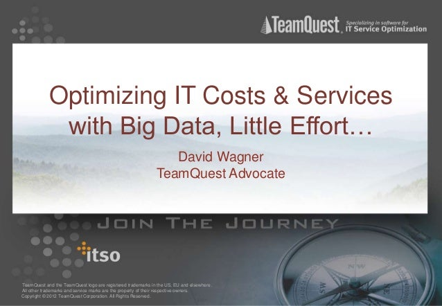 Optimizing IT Costs & Services             with Big Data, Little Effort…                                                  ...