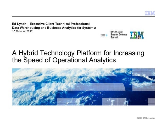 Ed Lynch – Executive Client Technical ProfessionalData Warehousing and Business Analytics for System z10 October 2012A Hyb...